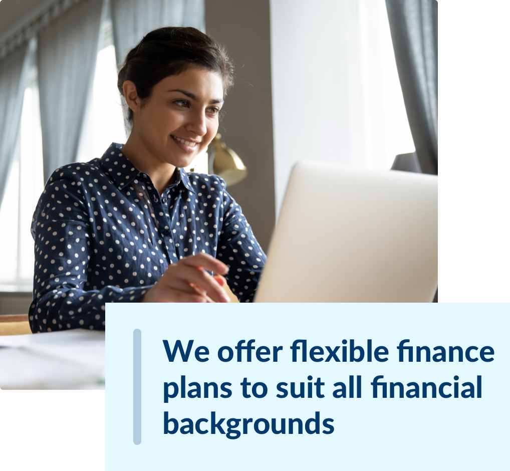 We offer flexible finance plans to suit all financial backgrounds