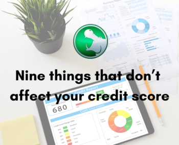 Nine things that don't affect your credit score
