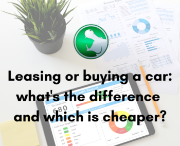 Leasing or buying a car: what's the difference and which is cheaper?